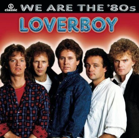 We Are the  80s - Loverboy Loverboy