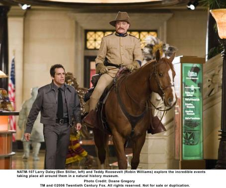 Night at the Museum Larry Daley (Ben Stiller, left) and Teddy Roosevelt (Robin Williams) explore the incredible events taking place all around them in a natural history museum. Photo credit: Doane Gregory